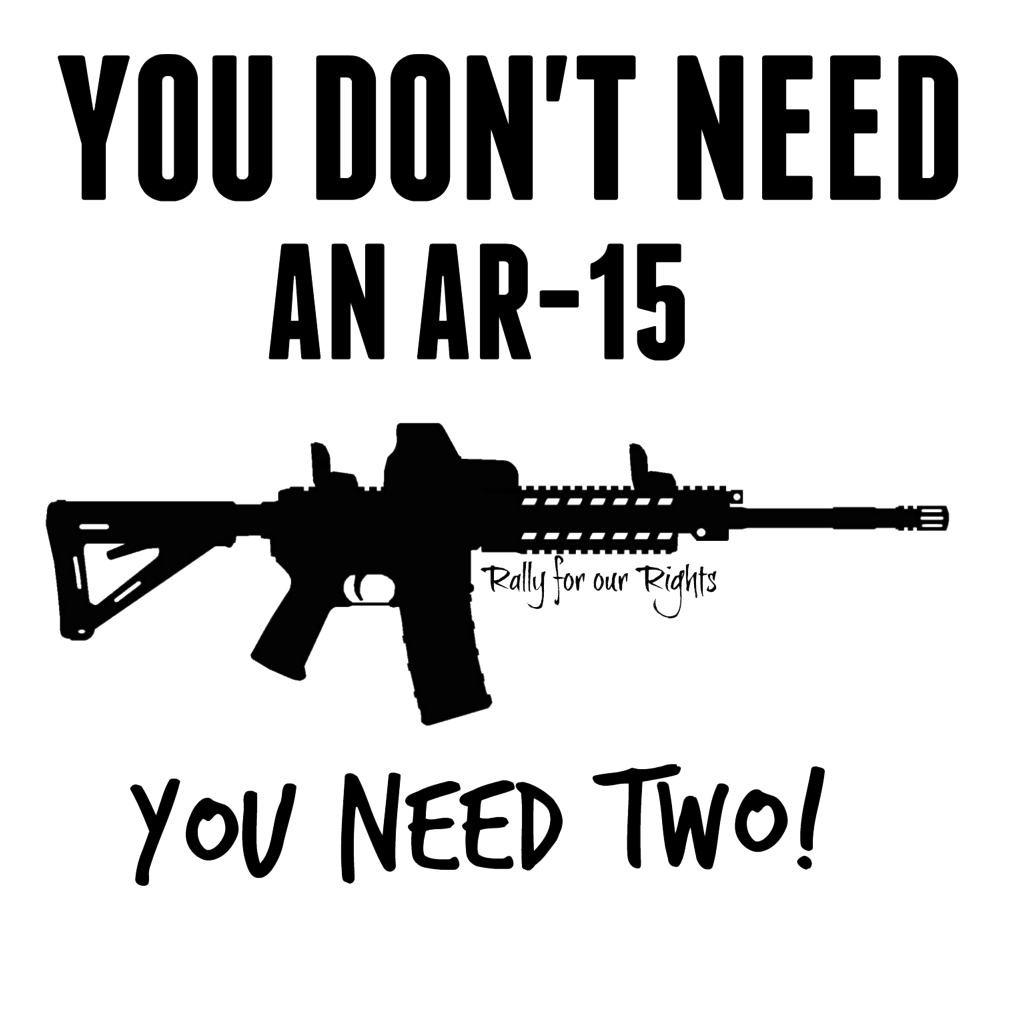 you don't need an ar-15 you need two - rally for our rights