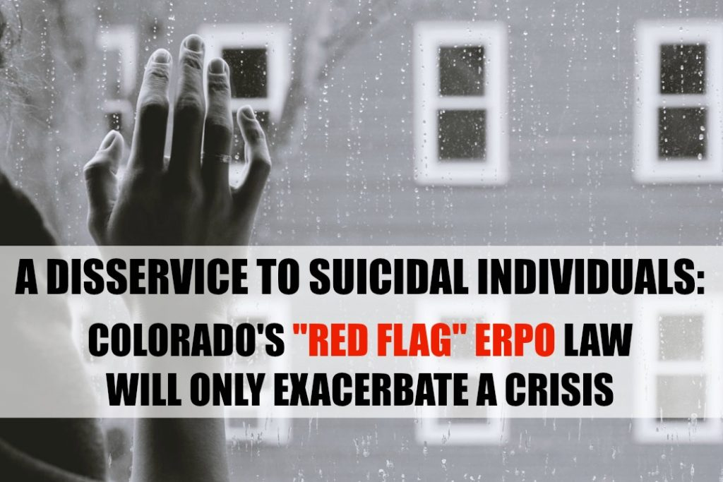 A Disservice To Suicidal Individuals: CO's Red Flag ERPO Laws Will Only Exacerbate A Crisis